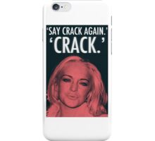 Linday Lohan - 'Say Crack Again.' 'CRACK.' iPhone Case/Skin