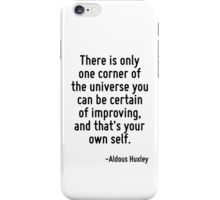 There is only one corner of the universe you can be certain of improving, and that's your own self. iPhone Case/Skin