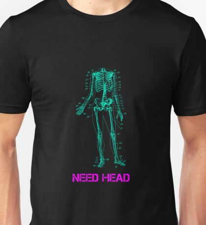 Need Head Unisex T-Shirt
