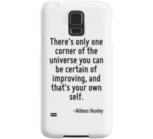 There's only one corner of the universe you can be certain of improving, and that's your own self. Samsung Galaxy Case/Skin