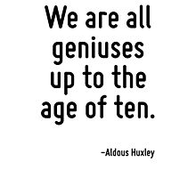 We are all geniuses up to the age of ten. Photographic Print