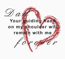 Dad your guiding hand on my shoulder will remain with me forever Kids Clothes