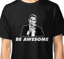Be Awesome Barney Stinson How I Met Your Mother Classic T-Shirt