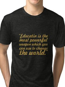 """Education is the most powerful weapon... """"Nelson Mandela"""" Inspirational Quote Tri-blend T-Shirt"""