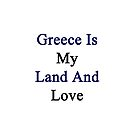Greece Is My Land And Love  by supernova23