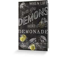 When Life Gives You Demons... Greeting Card
