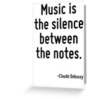 Music is the silence between the notes. Greeting Card