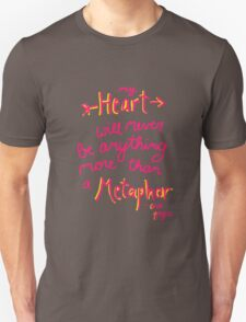 My Heart Will Never Be Anything More Than a Metaphor T-Shirt