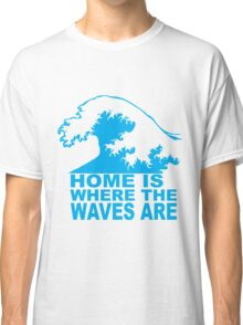 Home is where the waves are Classic T-Shirt