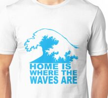 Home is where the waves are Unisex T-Shirt