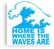 Home is where the waves are Canvas Print