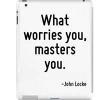 What worries you, masters you. iPad Case/Skin