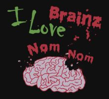 I Love Brainz Nom Nom  by ArtVixen