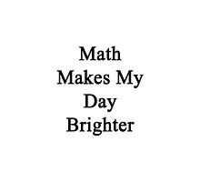 Math Makes My Day Brighter  by supernova23