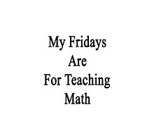 My Fridays Are For Teaching Math  by supernova23