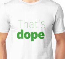 Thats Dope  Unisex T-Shirt