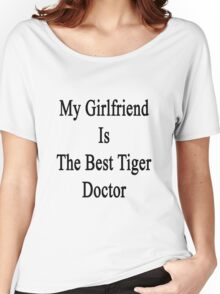 My Girlfriend Is The Best Tiger Doctor  Women's Relaxed Fit T-Shirt