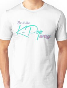 Do it the Kpop Way Unisex T-Shirt