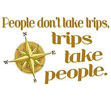 Trips take people Photographic Print