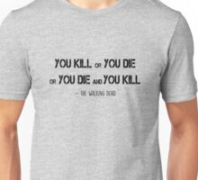 The Walking Dead - You kill or you die Unisex T-Shirt