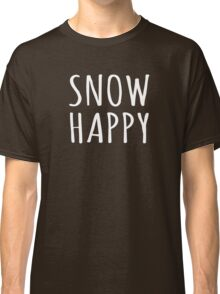 Snow Happy Winter Snow Quote Classic T-Shirt