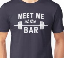 Meet me at the Bar. Let's lift weights Unisex T-Shirt