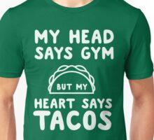 My head says gym but my heart says tacos Unisex T-Shirt