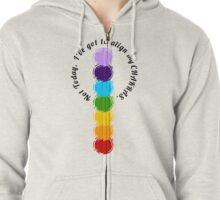 Not Today I've Got To Align My Chakras Zipped Hoodie