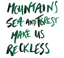 Mountains Make Us Reckless Photographic Print