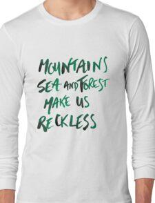 Mountains Make Us Reckless Long Sleeve T-Shirt