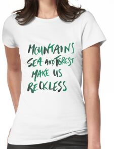 Mountains Make Us Reckless Womens Fitted T-Shirt
