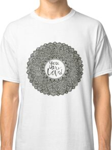 """You Are Loved"" mandala Classic T-Shirt"