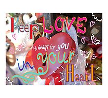 Keep love in your heart Photographic Print