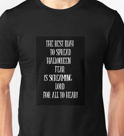 the best way to spread halloween fear is screaming loud for all to fear! quote Unisex T-Shirt