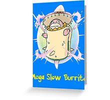 Mega Slow Burrito V2 Greeting Card