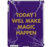 today I will make magic happen iPad Case/Skin