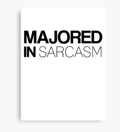 Majored in Sarcasm Canvas Print