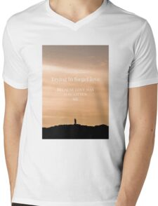 Trying to forget love because love has forgotten me Mens V-Neck T-Shirt