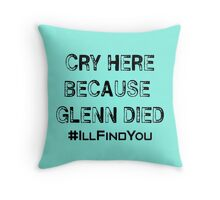 Cry Here Because Glenn Died Throw Pillow
