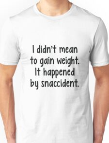 It was a snaccident... Unisex T-Shirt