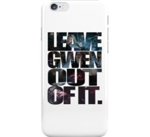 """Leave Gwen Out of It."" iPhone Case/Skin"