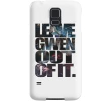 """""""Leave Gwen Out of It."""" Samsung Galaxy Case/Skin"""