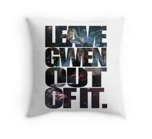 """""""Leave Gwen Out of It."""" Throw Pillow"""