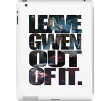 """Leave Gwen Out of It."" iPad Case/Skin"