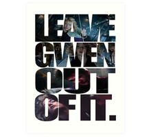 """""""Leave Gwen Out of It."""" Art Print"""