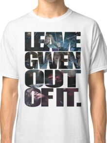 """Leave Gwen Out of It."" Classic T-Shirt"