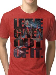 """""""Leave Gwen Out of It."""" Tri-blend T-Shirt"""