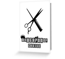 Comb and Scissors are My Weapon of Choice Greeting Card