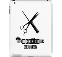 Comb and Scissors are My Weapon of Choice iPad Case/Skin
