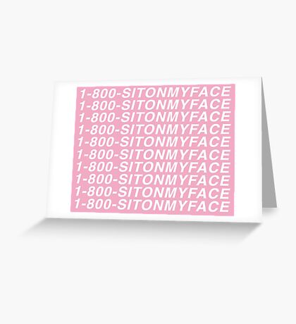 1 - 800 - Sit On My Face (Hotline Bling) Greeting Card